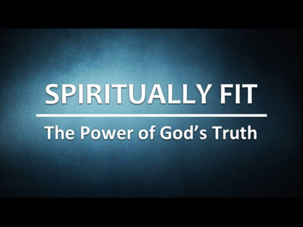 Spiritually Fit P1: The Power of God's Truth
